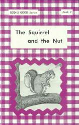 "The Squirrel and the Nut - ""God Is Good Series"" Book 2"