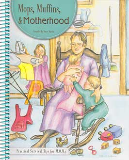 Mops, Muffins, and Motherhood - Practical Survival Tips for M.O.M.s