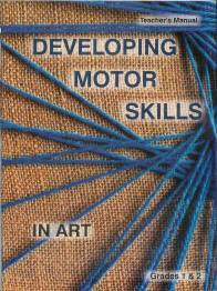 "Grade 1,2 ""Developing Motor Skills in Art"" Teacher's Manual"