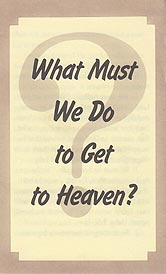 Tract - What Must We Do to Get to Heaven? [Pack of 100]
