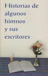Historias de algunos himnos y sus escritores [Hymn Stories and Writers]