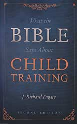 What the Bible Says About Child Training (2nd Edition)