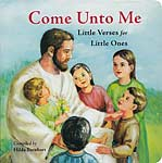 Come Unto Me - Little Verses for Little Ones (board book)