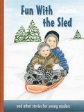 "Fun With the Sled - and other stories for young readers (Book 3) - ""Little Sunbeams Series"""