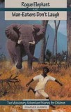 "Rogue Elephant, and Man-Eaters Don't Laugh (Book 4) - ""Missionary Adventure Stories Series"""
